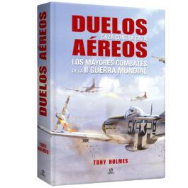 Duelos Aéreos. Los Mayores Combates de la II Guerra Mundial
