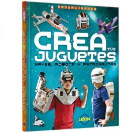 Crea tus Juguetes. Naves, Robots, Astronautas