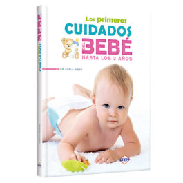 Los Primeros Cuidados del Bebé. Hasta los 3 años.